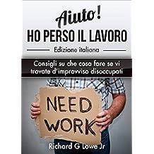 Aiuto! Ho perso il lavoro: Consigli su che cosa fare se vi trovate d'improvviso disoccupati (Italian Edition)