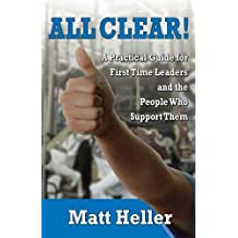 All Clear: A Practical Guide for First Time Leaders and the People Who Support Them