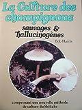 Telecharger Livres Culture des champignons sauvages et hallucinogenes (PDF,EPUB,MOBI) gratuits en Francaise
