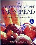 The Gluten-Free Gourmet Bakes Bread : More Than 200 Wheat Free Recipes by Hagman, Bette (1999) Gebundene Ausgabe