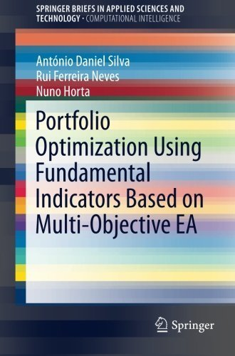 Portfolio Optimization Using Fundamental Indicators Based on Multi-Objective EA (SpringerBriefs in Applied Sciences and Technology) by Ant????nio Daniel Silva (2016-03-14)