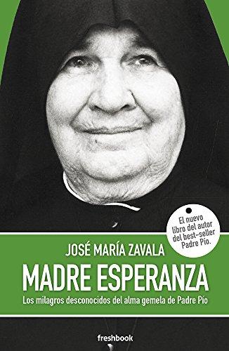 MADRE ESPERANZA: Los milagros desconocidos del alma gemela de Padre Pío (Spanish Edition)