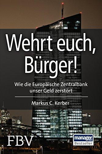Wehrt Euch, Bürger!: Wie die Europäische Zentralbank unser Geld zerstört