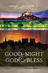 Good Night & God Bless [II]: A Guide to Convent & Monastery Accommodation in Europe - Volume Two: France, United Kingdom, and Ireland: 2 (Good Night & ... Convent & Monastery Accommodation in Europe)