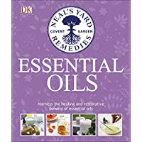 Neal's Yard Remedies Essential Oils: Restore * Rebalance * Revitalize * Feel the Benefits * Enhance Natural Beauty * Create Blends 30