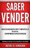 SABER VENDER: INICIACIÓN EN VENTAS PARA EMPRENDEDORES: Porque nadie te enseño a vender