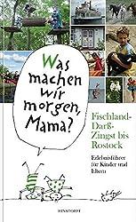 Fischland-Darß-Zingst bis Rostock: Erlebnisführer für Kinder und Eltern.