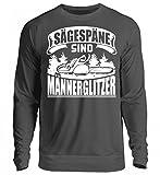 Holz Shirt Herren Sägespäne sind Männerglitzer für die Arbeit mit der Kettensäge im Wald - Unisex Pullover
