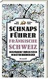 Schnaps-Führer Fränkische Schweiz - Geistreiche Touren zu den 44 besten Brennereien -