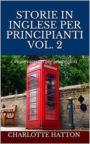 Storie in inglese per principianti Vol. 2: Cinque racconti per principianti