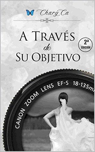 Descargar Libro A TRAVÉS de SU OBJETIVO de Chary  Callado Ros