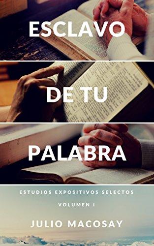 Esclavo de tu Palabra — Volumen I: Estudios expositivos selectos por Julio C. Macosay