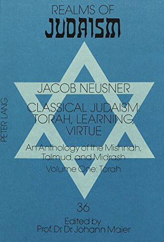 Classical Judaism: Torah v. 1: Torah, Learning, Virtue - An Anthology of the Mishnah, Talmud and Midrash (Realms of Judaism) by Jacob Neusner (1993-09-01)