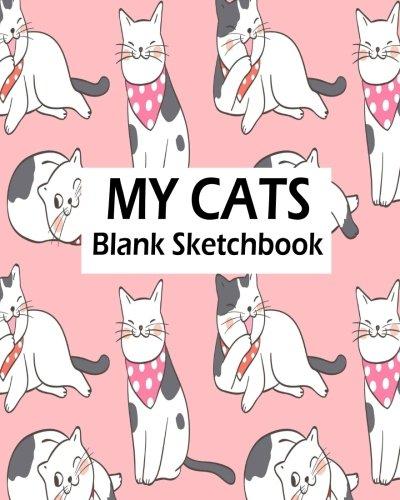 My Cats Blank Sketchbook: Blank Sketchbook For Kids, Blank Journal, Blank Notebook, Drawing Pad: Volume 4 por Jasmine Leone