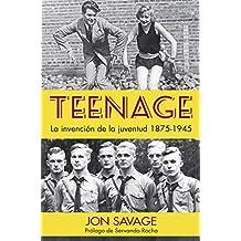 Teenage: La invención de la juventud, 1875-1945 (Otros Títulos nº 8)