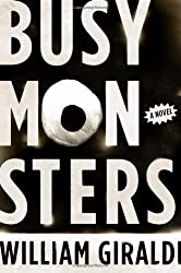 Busy Monsters: A Novel by William Giraldi (2011-08-01)