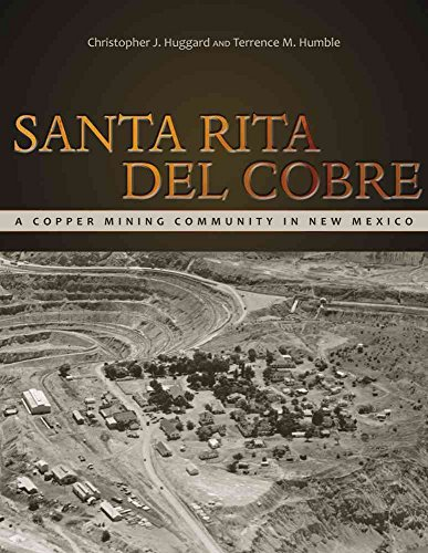 [Santa Rita del Cobre: A Copper Mining Community in New Mexico] (By: Christopher J. Huggard) [published: March, 2013]
