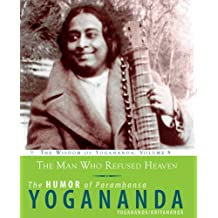 The Man Who Refused Heaven: The Humor of Paramhansa Yogananda