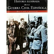 Historia Ilustrada de la Guerra Civil Española: Día a Día y Batallas (Historia Bélica Española)