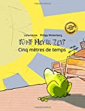Fünf Meter Zeit/Cinq mètres de temps: Kinderbuch Deutsch-Französisch (zweisprachig/bilingual)