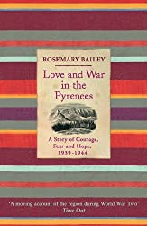 By Rosemary Bailey Love And War In The Pyrenees: A Story Of Courage, Fear And Hope, 1939-1944 (Reprint) [Paperback]