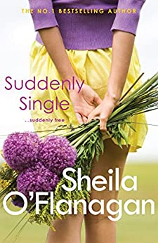 Suddenly Single: An unputdownable tale full of romance and revelations by [O'Flanagan, Sheila]