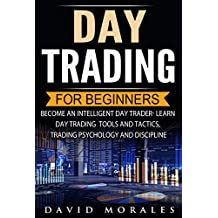 Day Trading: Day Trading For Beginners- Become An Intelligent Day Trader. Learn Day Trading Tools and Tactics, Trading Psychology and Discipline (Day Trading ... Warren, Day Trading) (English Edition)