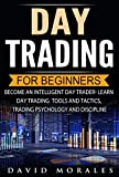 Day Trading: Day Trading For Beginners- Become An Intelligent Day Trader. Learn Day Trading Tools and Tactics, Trading Psychology and Discipline (Day Trading ... Market, Day Trading Warren, Day Trading)