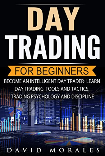 Day Trading For Beginners- Become An Intelligent Day Trader. Learn Day Trading Strategies, Tools and Tactics, Trading Psychology and Discipline (English Edition)