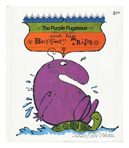 The Purple Pugassus and His Bravery Trips. Illustrated by Paul Melia. with Gerard A. Pottebaum