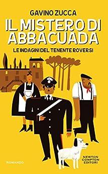 Il mistero di Abbacuada (Le indagini del tenente Roversi Vol. 1) di [Zucca, Gavino]