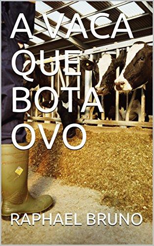 A VACA QUE BOTA OVO (SEGUNDA) (Portuguese Edition) por RAPHAEL BRUNO