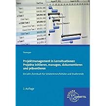 Projektmanagement in Lernsituationen: Projekte initiieren, managen, dokumentieren und präsentieren