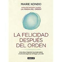 La felicidad después del orden (La magia del orden 2): Una clase magistral ilustrada sobre el arte de organizar el hogar y la vida (Cuerpo y mente)