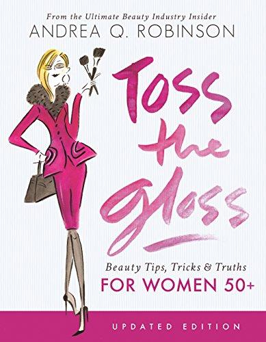 Toss the Gloss: Beauty Tips, Tricks & Truths for Women 50+ (English Edition) par Andrea Q. Robinson