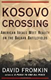 Front cover for the book Kosovo Crossing: American Ideals Meet Reality On The Balkan Battlefields by David Fromkin
