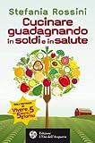eBook Gratis da Scaricare Cucinare guadagnando in soldi e in salute Altrimondi (PDF,EPUB,MOBI) Online Italiano