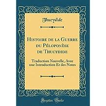 Histoire de la Guerre du Péloponèse de Thucydide: Traduction Nouvelle, Avec une Introduction Et des Notes (Classic Reprint)