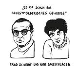 Es ist schon ein mörderisches Gewerbe: Arno Schmidt und Hans Wollschläger