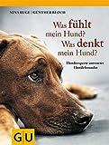 Was fühlt mein Hund? Was denkt mein Hund?: Hundeexperte antwortet Hundefreundin (GU Tier - Spezial)