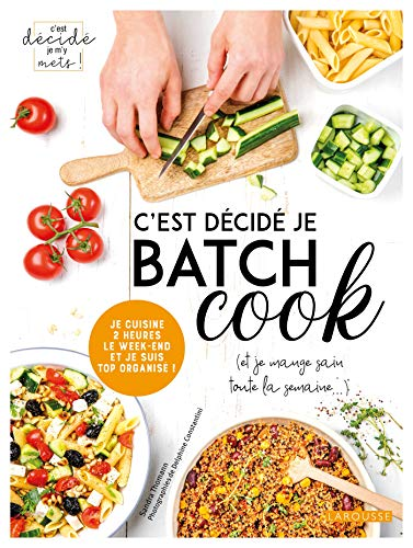 C'est décidé je batch cook par Sandra Thomann,Delphine Constantini