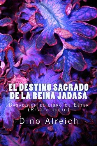 El destino sagrado de la reina Jadasá: Basado en el libro de Ester (Relato corto) (Relatos cortos) por Dino Alreich