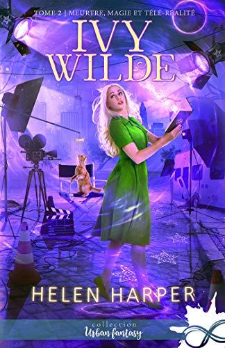 Meurtres, magie et télé-réalité: Ivy Wilde, T2 par [Harper, Helen]