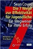 Die 7 Wege zur Effektivität für Jugendliche: Der ultimative Wegweiser zum Erfolg ( April 2007 )