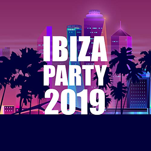 Ibiza Party 2019 - Summer Music, Chill Out Lounge Mix, Tropical Music, Beach Party, Ibiza Relaxation - Party Dance Club