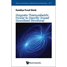 Magneto Thermoelectric Power in Heavily Doped Quantized Structures (Series on the Foundations of Natural Science and Technology): 7 by Kamakhya Prasad Ghatak (2016-03-29)