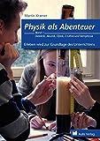 Erleben wird zur Grundlage des Unterrichtens. Didaktik, Akustik, Optik, E-Lehre und Kernphysik. Physik als Abenteuer: BD 1
