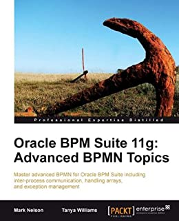 Oracle BPM Suite 11g: Advanced BPMN Topics par [Nelson, Mark, Williams, Tanya]