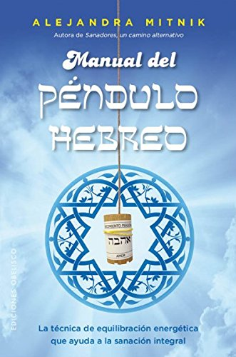 Manual del péndulo Hebreo (FENG-SHUI) por Alejandra Mitnik Fischman