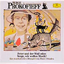 Serge Prokofieff - Peter und der Wolf oder: Serge, wir wollen Musik!: Musikalisches Hörspiel (Deutsche Grammophon Wir entdecken Komponisten)